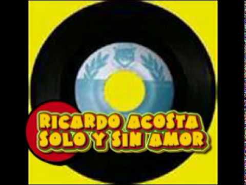 Ricardo Acosta Solo Y Sin Amor Youtube