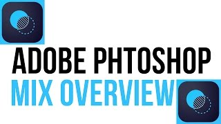 iOS Application Adobe Photoshop Mix Overview and Walkthrough