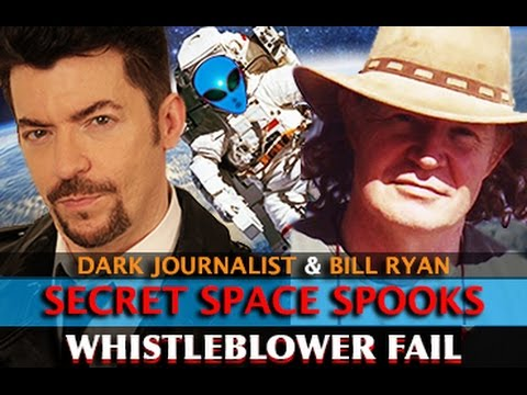 SECRET SPACE PROGRAM SPOOKS: WHISTLEBLOWER #FAIL! DARK JOURNALIST & BILL RYAN