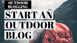 How To Start An Outdoor Blog | Outdoor Blogging Tutorial