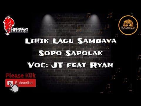 Lirik Lagu SAMBAVA - Sopo Sapolak (JT Feat Ryan )