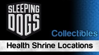 Sleeping Dogs - All Health Shrine Locations / Spiritual Healing Achievement | Wikigameguides