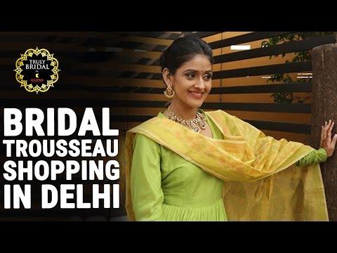 Bridal Fashionable Guide   Bridal Trousseau Shopping (Delhi Special)