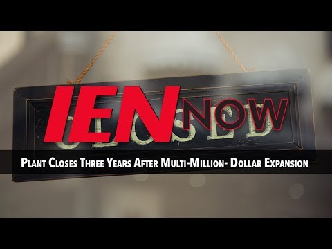 IEN NOW: Plant Closes Three Years After Multi-Million- Dollar Expansion
