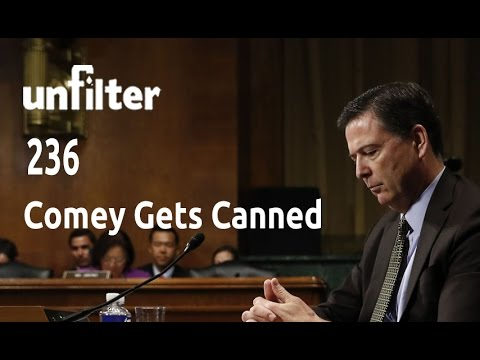 Comey Gets Canned | Unfilter 236
