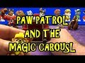 PAW PATROL AND THE MAGIC CAROUSEL