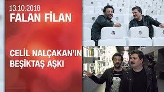 Celil Nalçakan'ın Beşiktaş aşkı - Falan Filan 13.10.2018 Cumartesi