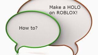ROBLOX TUTORIAL]How to make a HOLO
