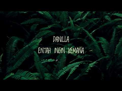 DANILLA  ENTAH INGIN KEMANA LIRIK