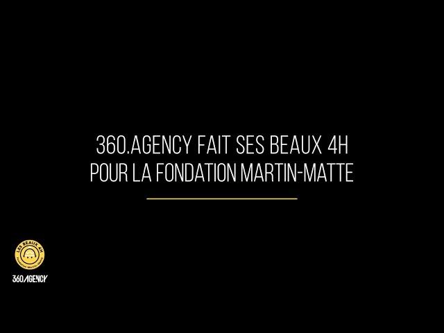 360.Agency fait ses beaux 4h - Fondation Martin-Matte