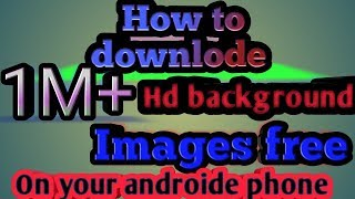 How to downlode 1M+ hd background images free for your android  mobail ((Rushi All in one.))