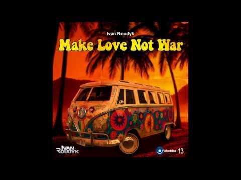 Ivan Roudyk - Make Love Not War(Original Mix) ELECTRICA RECORDS