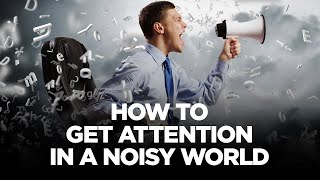 How to Get Attention in a Noisy World - Cardone Zone with Grant Cardone