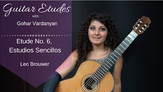 Etude No. 6 (Estudios Sencillos) Leo Brouwer | Guitar Etudes with Gohar Vardanyan
