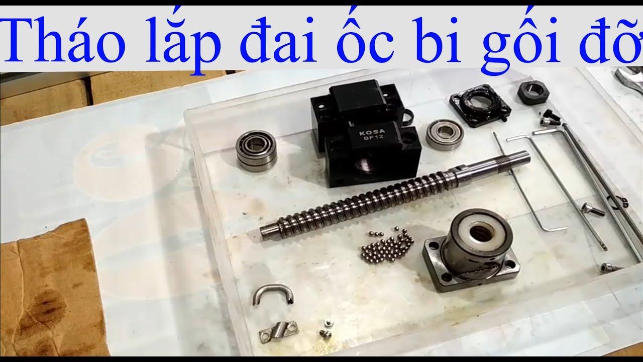 [DIY CNC 002-B] Tháo lắp trục vitme bi, đai ốc bi, gối đỡ vòng bi ( Ball Screw…)