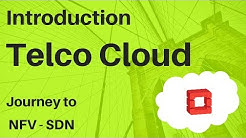 Introduction to Telco Cloud Basics – NFV , SDN . Architecture & Benefits of Cloud Network for Telcos