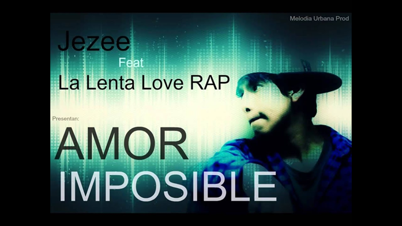 Amor Imposible Jezee Ft La Lenta Love Rap Depa records ♠2014