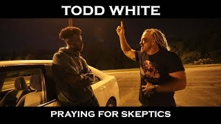 Todd White - Praying for Skeptics