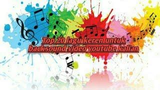 Gambar cover Top 20 lagu keren untuk backsound video youtube kalian