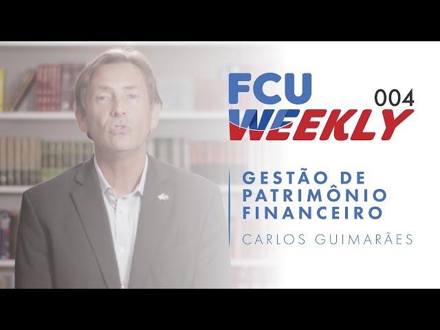Gestão de Patrimônio Financeiro (ft. Carlos Guimarães) [ FCU Weekly Ep. 004]