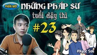 Tập 23 Những Pháp Sư Tuổi Dậy Thì - Lộ Diện | Truyện ma Nguyễn Huy - Đất Đồng Radio
