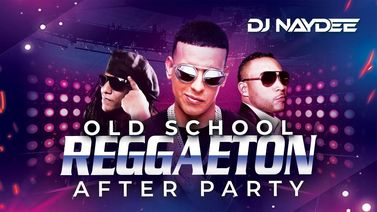 Old School Reggaeton After Party   Don Omar, Daddy Yankee, Tego    DJ Naydee