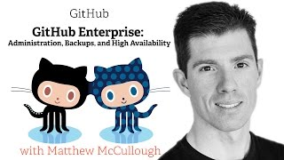 GitHub Enterprise: Administration, Backups, and High Availability