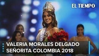 Conozca a Valeria Morales Delgado, Señorita Colombia 2018   EL TIEMPO