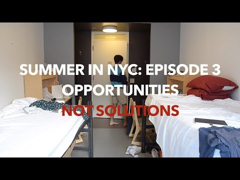 Summer in NYC: Episode 3 - Opportunities not Solutions