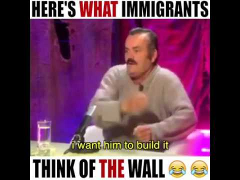Heres What Immigrants Think Of The Wall Funny As Hell