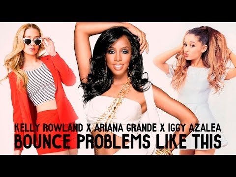 KELLY ROWLAND ft EVE x ARIANA GRANDE x IGGY AZALEA  BOUNCE PROBLEMS LIKE THIS #MASHUP Audio