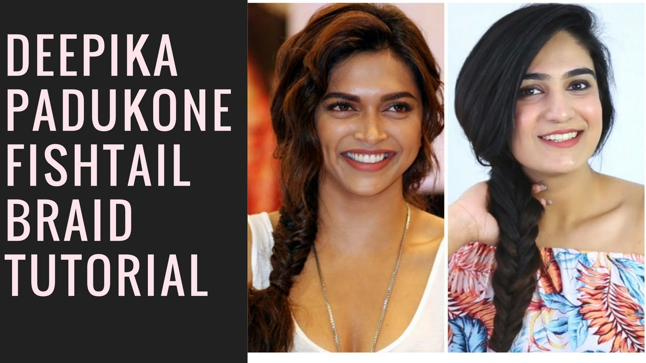 Deepika Padukone Fish Tail Braid Hair Tutorial Youtube