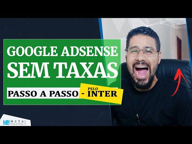 Google Adsense: Como Receber Seus Ganhos Sem PAGAR TAXAS Pelo Banco Inter PASSO A PASSO