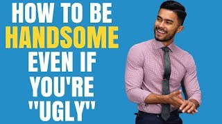 "How To Look Handsome, Even If You're ""Ugly"""