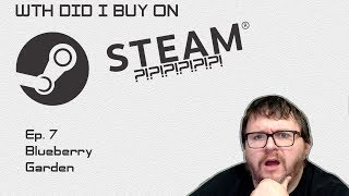 WTH DID I BUY ON STEAM?!?!?!?!?!? Ep. 7 Blueberry Garden