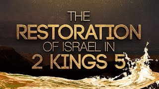 The Restoration of Israel in 2 Kings 5 - 119 Ministries