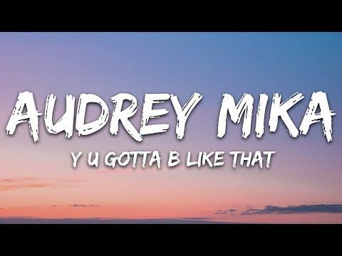Audrey Mika - Y U Gotta B Like That (Lyrics)