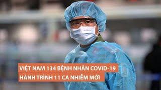 Việt Nam có 134 bệnh nhân Covid-19: 11 bệnh nhân mới đã đi đâu, làm gì?