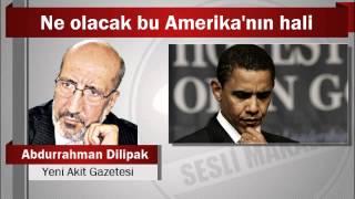 Abdurrahman Dilipak : Ne olacak bu Amerika'nın hali