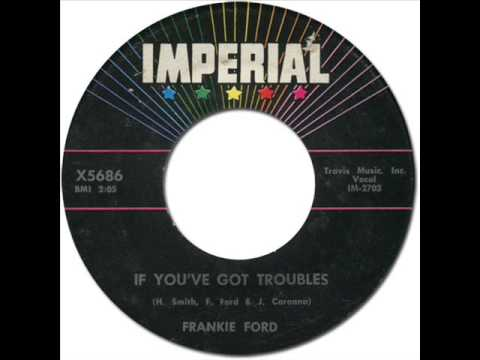 FRANKIE FORD - IF YOU'VE GOT TROUBLES [Imperial 5686] 1960
