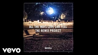 Maxwell - All the Ways Love Can Feel (Michael Brun Remix Audio)