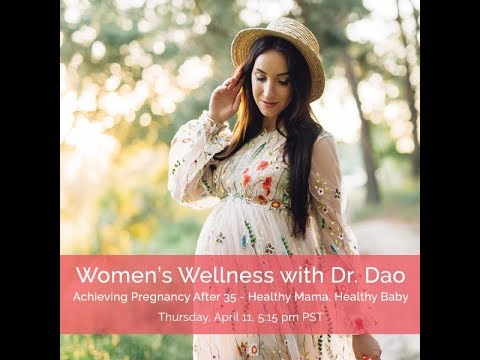 Women's Wellness with Dr. Dao: Achieving Pregnancy After 35 - Healthy Mama, Healthy Baby