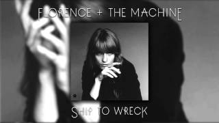 Florence + the Machine - Ship To Wreck (Remastered Audio)