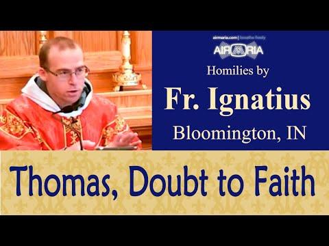 St. Thomas: His Doubt to Our Faith - Jul 03 - Homily - Fr Ignatius