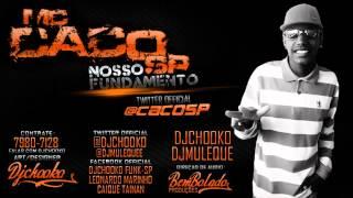 MC CACO SP - NOSSO FUNDAMENTO - DJ CHOOKO & DJ MULEQUE - FUNKDAQUEBRADA!