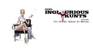 Топ 10 секс сцени в киното / Top 10 Sex Scenes In Movies – Inglourious Kunts, Ep. LXIX