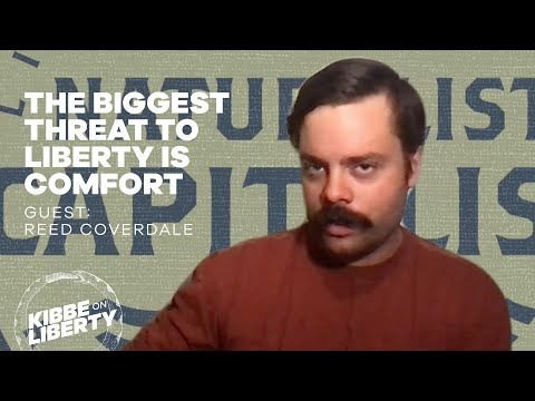 The Biggest Threat to Liberty Is Comfort | Guest: Reed Coverdale | Ep 143