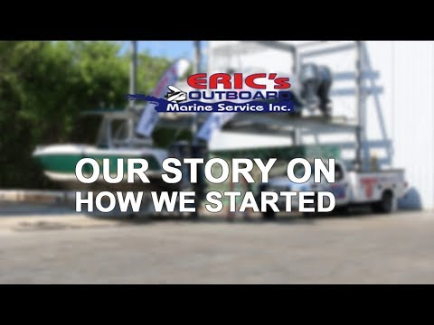 ERIC'S OUTBOARD MARINE SERVICE: OUR STORY ON HOW WE STARTED