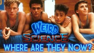 Weird Science: Where Are They Now?