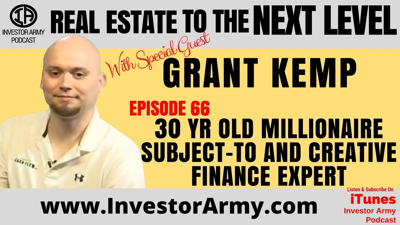 Grant Kemp - 30 yr old Millionaire Subject-To and Creative Finance Expert EP 66